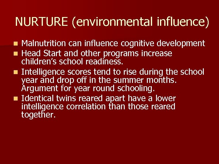 NURTURE (environmental influence) Malnutrition can influence cognitive development Head Start and other programs increase