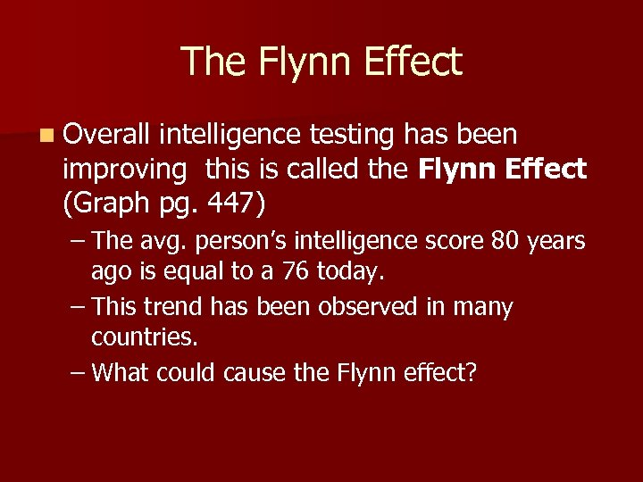 The Flynn Effect n Overall intelligence testing has been improving this is called the