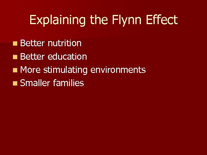 Explaining the Flynn Effect n Better nutrition n Better education n More stimulating environments