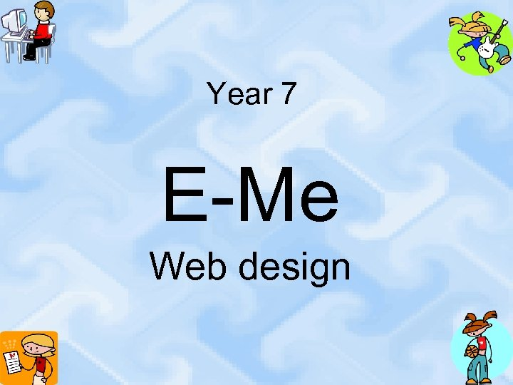 Year 7 E-Me Web design