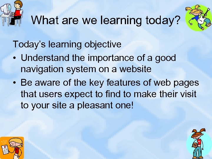 What are we learning today? Today's learning objective • Understand the importance of a