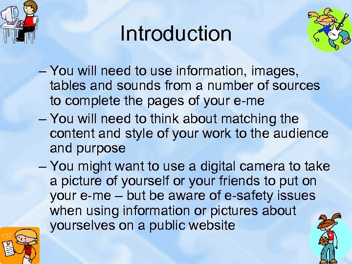 Introduction – You will need to use information, images, tables and sounds from a