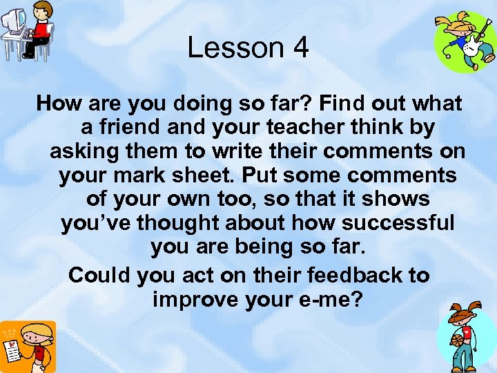 Lesson 4 How are you doing so far? Find out what a friend and