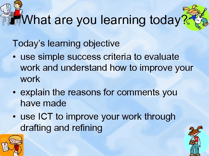 What are you learning today? Today's learning objective • use simple success criteria to