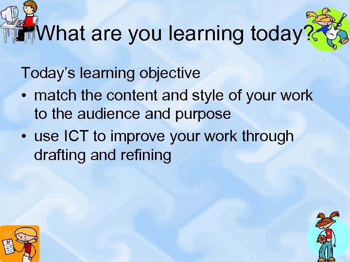 What are you learning today? Today's learning objective • match the content and style
