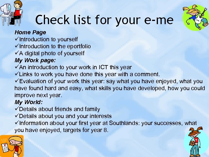 Check list for your e-me Home Page üIntroduction to yourself üIntroduction to the eportfolio