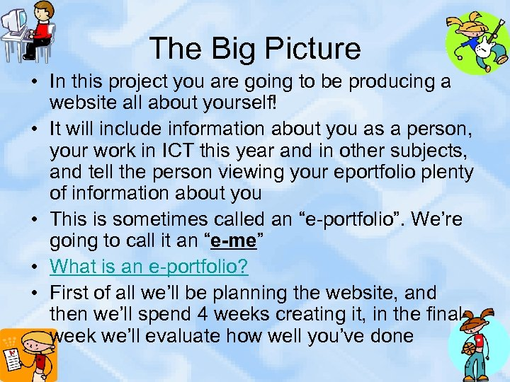 The Big Picture • In this project you are going to be producing a