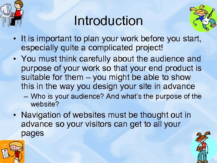 Introduction • It is important to plan your work before you start, especially quite