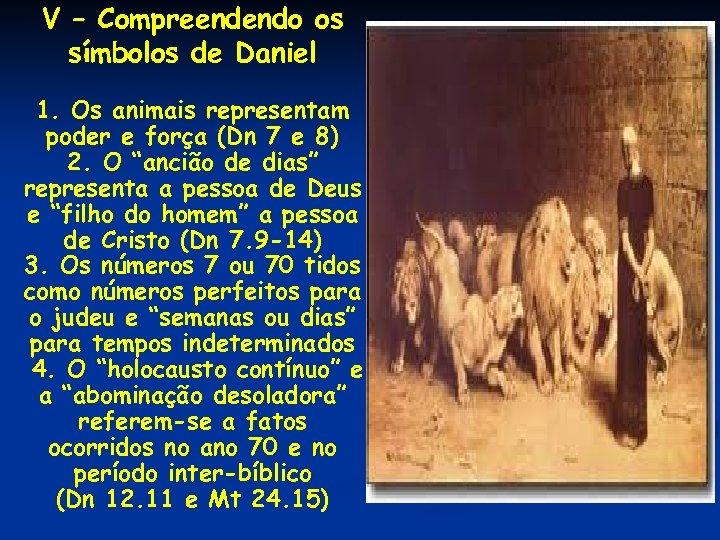 V – Compreendendo os símbolos de Daniel 1. Os animais representam poder e força