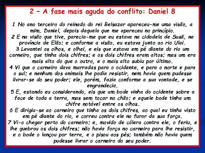 2 – A fase mais aguda do conflito: Daniel 8 1 No ano terceiro