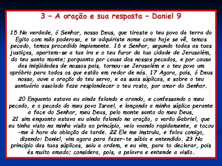 3 – A oração e sua resposta – Daniel 9 15 Na verdade, ó