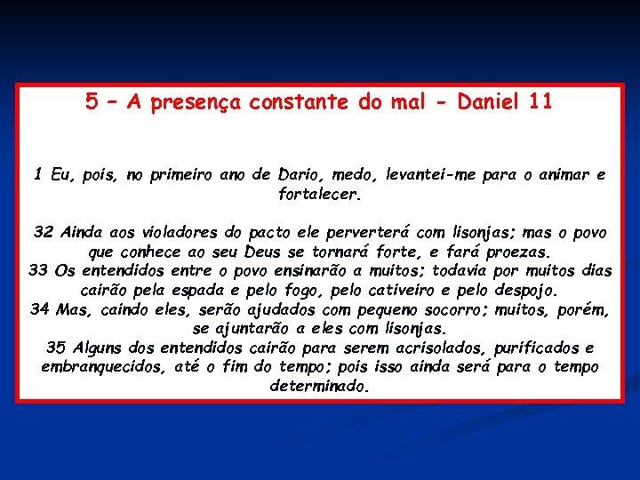 5 – A presença constante do mal - Daniel 11 1 Eu, pois, no