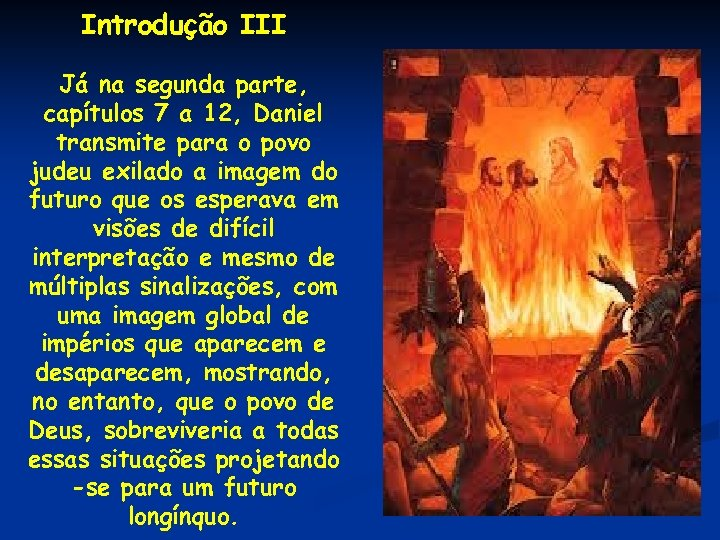 Introdução III Já na segunda parte, capítulos 7 a 12, Daniel transmite para o