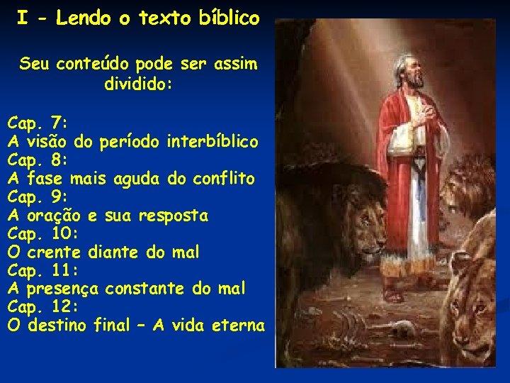 I - Lendo o texto bíblico Seu conteúdo pode ser assim dividido: Cap. 7: