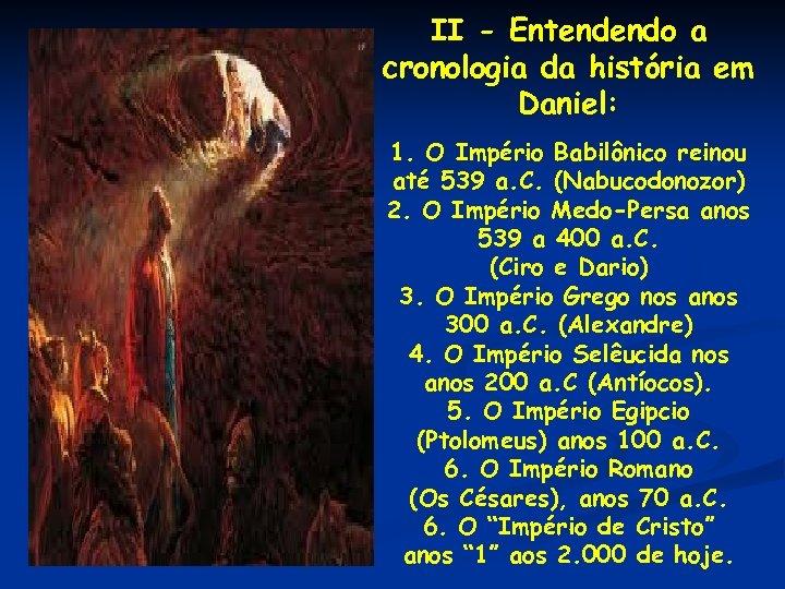 II - Entendendo a cronologia da história em Daniel: 1. O Império Babilônico reinou