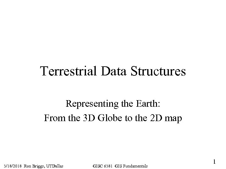 Terrestrial Data Structures Representing the Earth: From the 3 D Globe to the 2