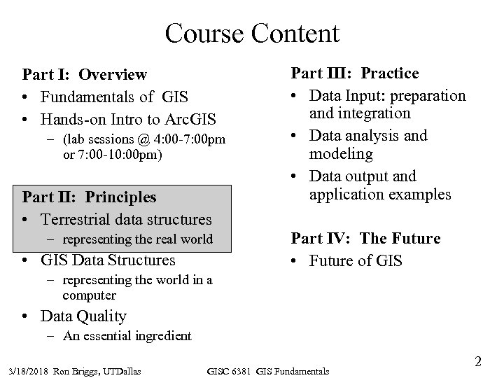 Course Content Part I: Overview • Fundamentals of GIS • Hands-on Intro to Arc.