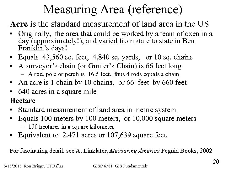Measuring Area (reference) Acre is the standard measurement of land area in the US