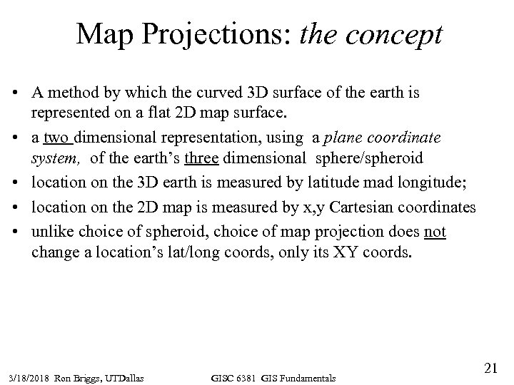 Map Projections: the concept • A method by which the curved 3 D surface