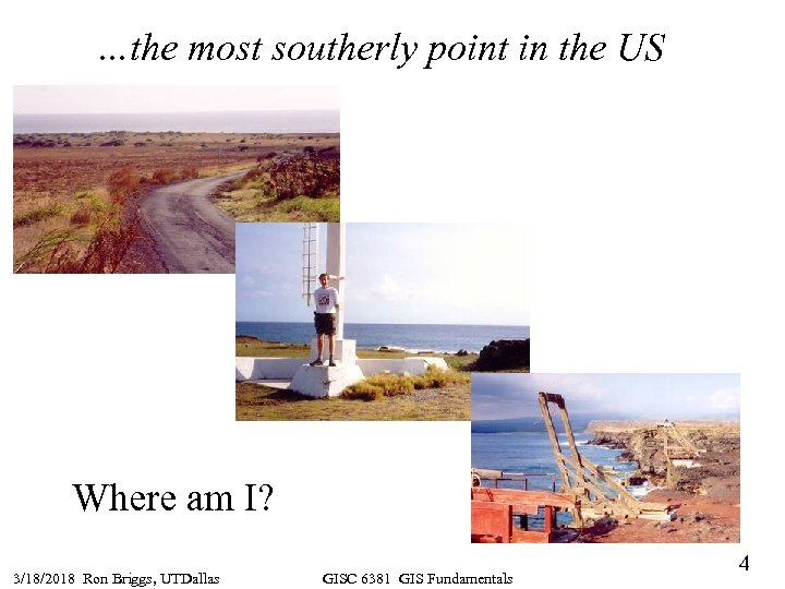 …the most southerly point in the US Where am I? 3/18/2018 Ron Briggs, UTDallas