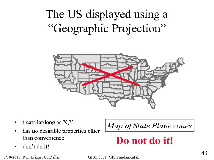 "The US displayed using a ""Geographic Projection"" • treats lat/long as X, Y •"