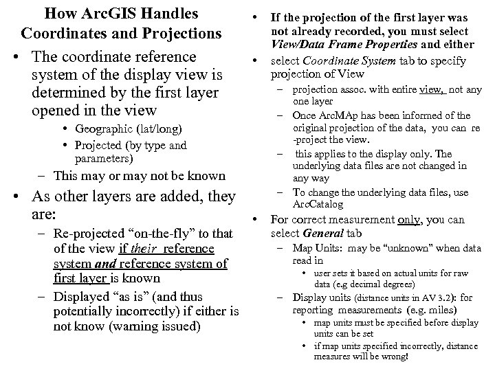 How Arc. GIS Handles Coordinates and Projections • The coordinate reference system of the
