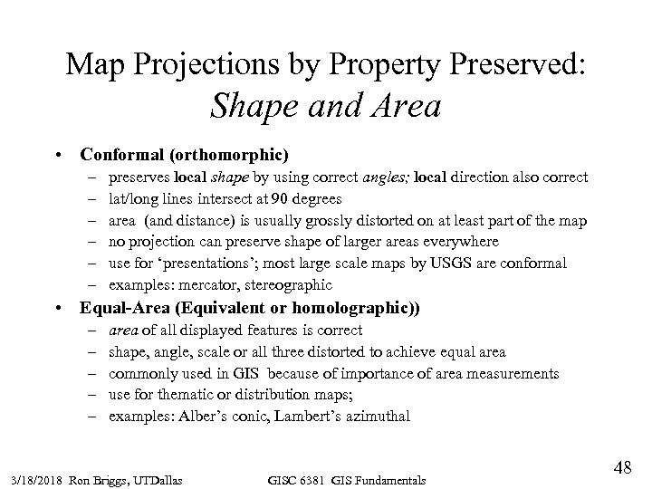 Map Projections by Property Preserved: Shape and Area • Conformal (orthomorphic) – – –