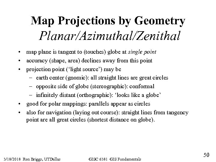 Map Projections by Geometry Planar/Azimuthal/Zenithal • map plane is tangent to (touches) globe at