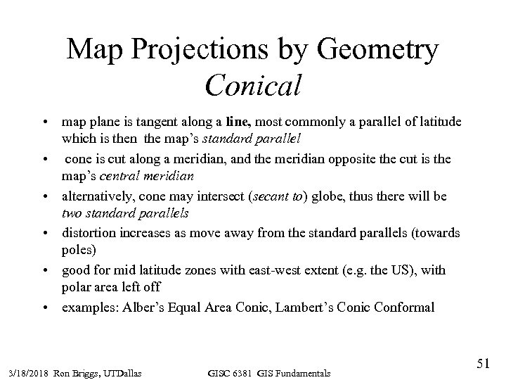 Map Projections by Geometry Conical • map plane is tangent along a line, most