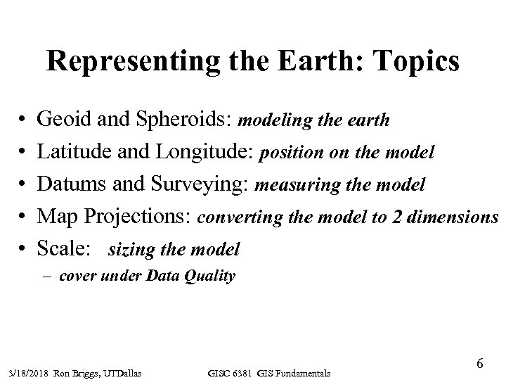Representing the Earth: Topics • • • Geoid and Spheroids: modeling the earth Latitude