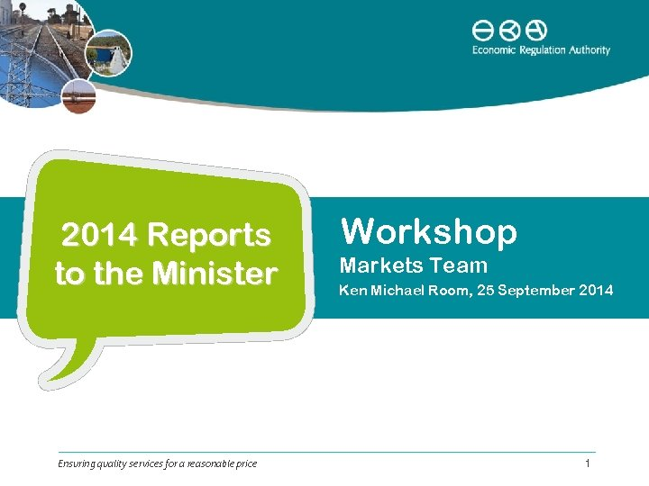 2014 Reports to the Minister Ensuring quality services for a reasonable price Workshop Markets