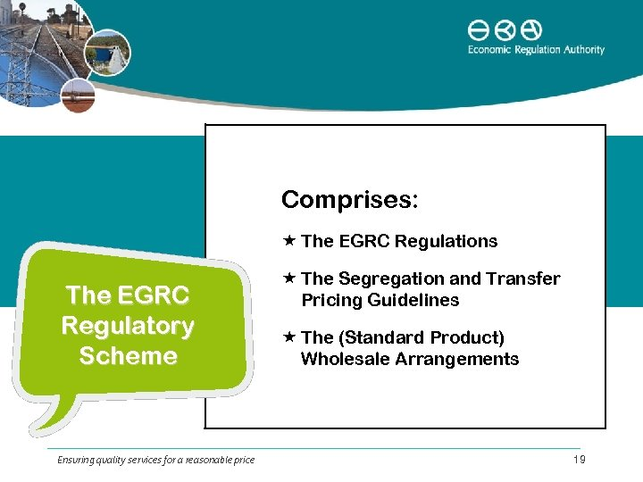 Comprises: The EGRC Regulations The EGRC Regulatory Scheme Ensuring quality services for a reasonable
