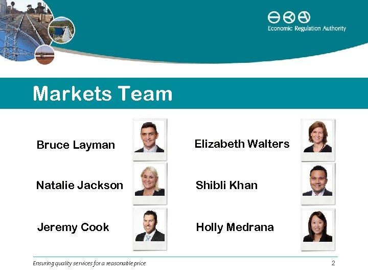Markets Team Bruce Layman Elizabeth Walters Natalie Jackson Shibli Khan Jeremy Cook Holly Medrana