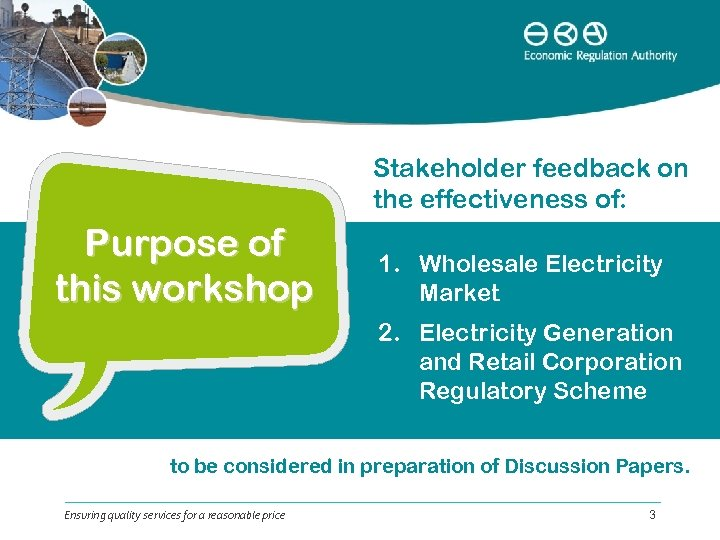 Stakeholder feedback on the effectiveness of: Purpose of this workshop 1. Wholesale Electricity Market