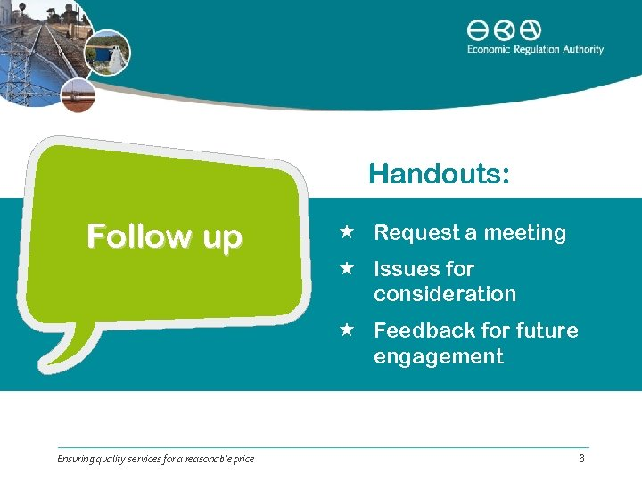 Handouts: Follow up Request a meeting Issues for consideration Feedback for future engagement Ensuring