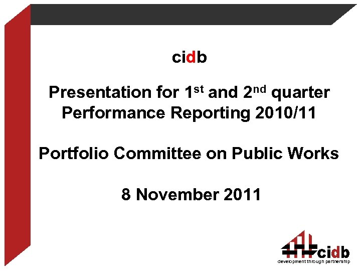 cidb Presentation for 1 st and 2 nd quarter Performance Reporting 2010/11 Portfolio Committee