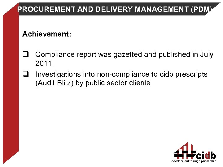 PROCUREMENT AND DELIVERY MANAGEMENT (PDM) Achievement: q Compliance report was gazetted and published in