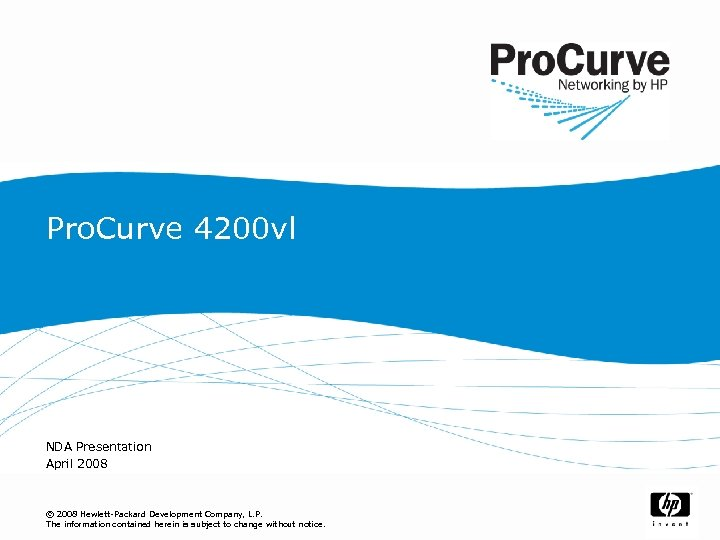 Pro. Curve 4200 vl NDA Presentation April 2008 © 2008 Hewlett-Packard Development Company, L.