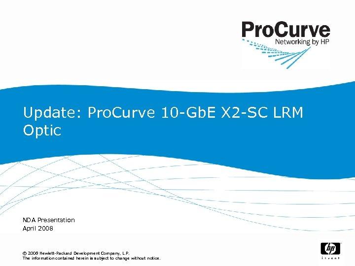 Update: Pro. Curve 10 -Gb. E X 2 -SC LRM Optic NDA Presentation April