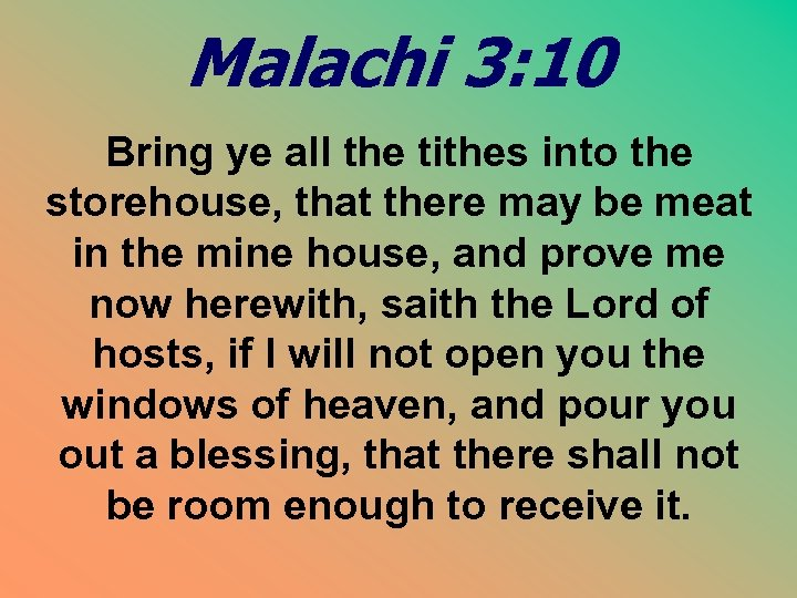Malachi 3: 10 Bring ye all the tithes into the storehouse, that there may