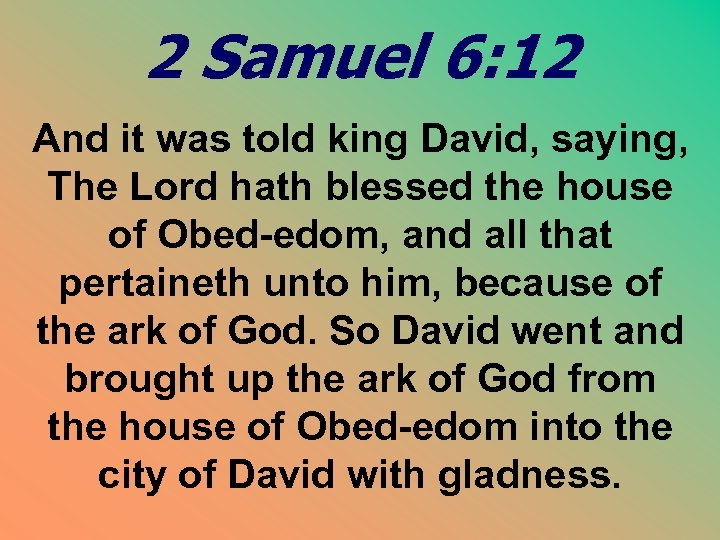 2 Samuel 6: 12 And it was told king David, saying, The Lord hath