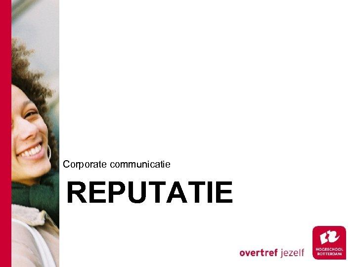 Corporate communicatie REPUTATIE