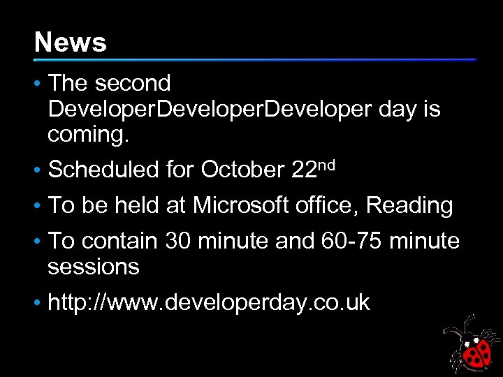 News • The second Developer day is coming. • Scheduled for October 22 nd