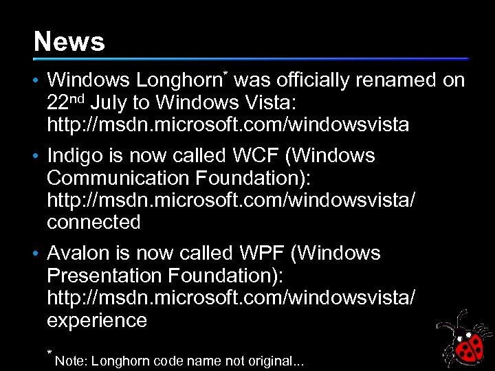News • Windows Longhorn* was officially renamed on 22 nd July to Windows Vista:
