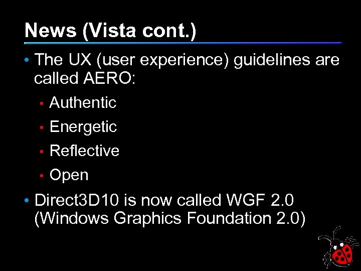 News (Vista cont. ) • The UX (user experience) guidelines are called AERO: •