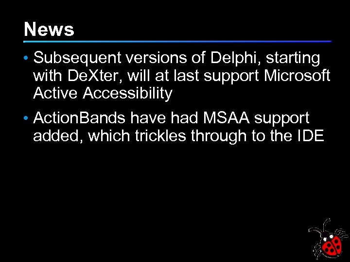 News • Subsequent versions of Delphi, starting with De. Xter, will at last support