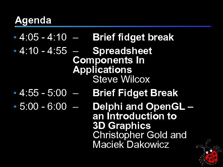 Agenda • 4: 05 - 4: 10 – Brief fidget break • 4: 10