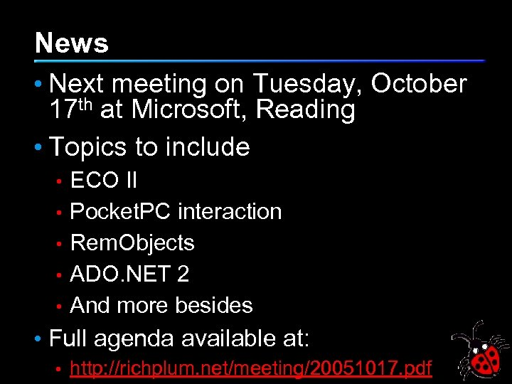 News • Next meeting on Tuesday, October 17 th at Microsoft, Reading • Topics