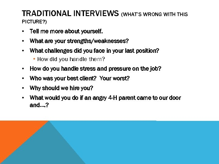 TRADITIONAL INTERVIEWS (WHAT'S WRONG WITH THIS PICTURE? ) • Tell me more about yourself.
