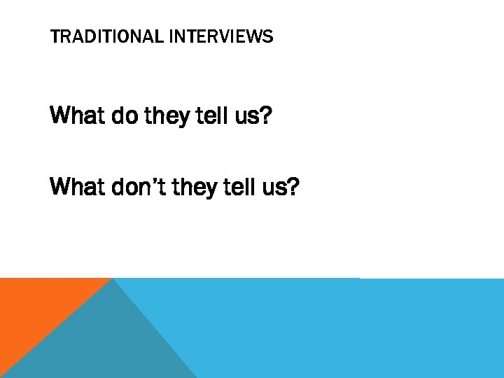 TRADITIONAL INTERVIEWS What do they tell us? What don't they tell us?